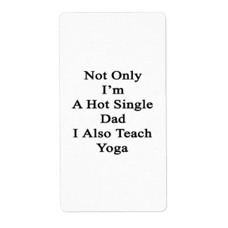 Not Only I'm A Hot Single Dad I Also Teach Yoga Label