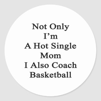 Not Only I'm A Hot Single Mom I Also Coach Basketb Classic Round Sticker