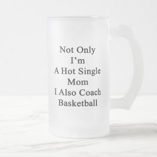 Not Only I'm A Hot Single Mom I Also Coach Basketb Frosted Glass Beer Mug