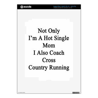 Not Only I'm A Hot Single Mom I Also Coach Cross C Decal For iPad 3