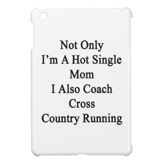 Not Only I'm A Hot Single Mom I Also Coach Cross C iPad Mini Case