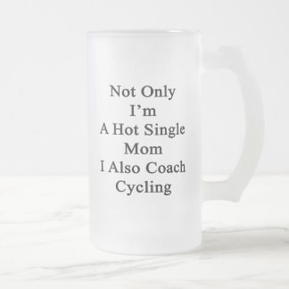 Not Only I'm A Hot Single Mom I Also Coach Cycling Frosted Glass Beer Mug