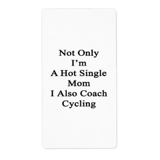 Not Only I'm A Hot Single Mom I Also Coach Cycling Label