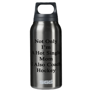 Not Only I'm A Hot Single Mom I Also Coach Hockey. Insulated Water Bottle