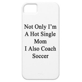 Not Only I'm A Hot Single Mom I Also Coach Soccer. iPhone SE/5/5s Case