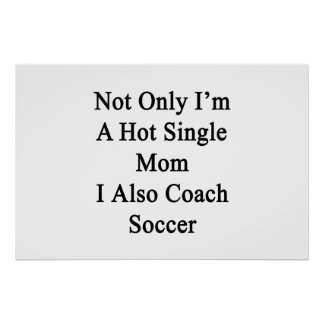 Not Only I'm A Hot Single Mom I Also Coach Soccer. Poster