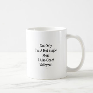 Not Only I'm A Hot Single Mom I Also Coach Volleyb Coffee Mug