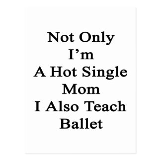 Not Only I'm A Hot Single Mom I Also Teach Ballet. Postcard