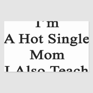 Not Only I'm A Hot Single Mom I Also Teach Ballet. Rectangular Sticker
