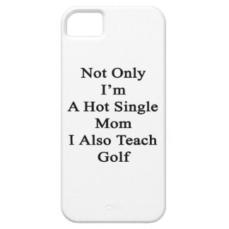 Not Only I'm A Hot Single Mom I Also Teach Golf iPhone SE/5/5s Case