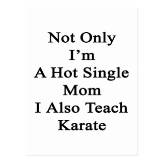 Not Only I'm A Hot Single Mom I Also Teach Karate. Postcard