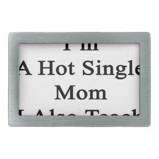 Not Only I'm A Hot Single Mom I Also Teach Karate. Rectangular Belt Buckle