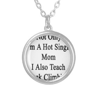 Not Only I'm A Hot Single Mom I Also Teach Rock Cl Silver Plated Necklace
