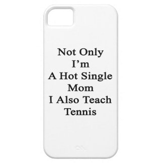 Not Only I'm A Hot Single Mom I Also Teach Tennis. iPhone SE/5/5s Case