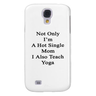 Not Only I'm A Hot Single Mom I Also Teach Yoga Samsung S4 Case
