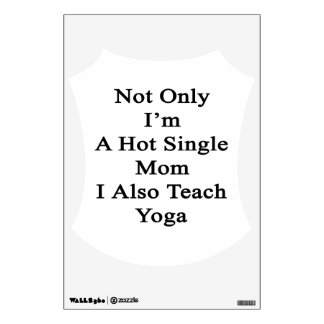 Not Only I'm A Hot Single Mom I Also Teach Yoga Wall Sticker