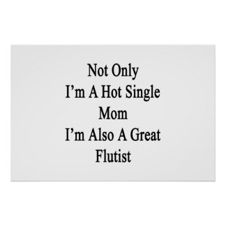 Not Only I'm A Hot Single Mom I'm Also A Great Flu Poster