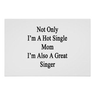Not Only I'm A Hot Single Mom I'm Also A Great Sin Poster