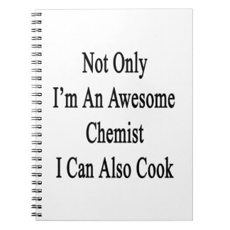 Not Only I'm An Awesome Chemist I Can Also Cook. Notebook