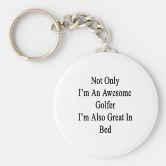 Not Only I'm An Awesome Golfer I'm Also Great In B Basic Round Button Keychain