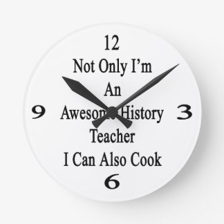 Not Only I'm An Awesome History Teacher I Can Also Round Wallclock