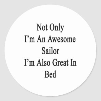 Not Only I'm An Awesome Sailor I'm Also Great In B Classic Round Sticker