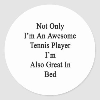 Not Only I'm An Awesome Tennis Player I'm Also Gre Classic Round Sticker