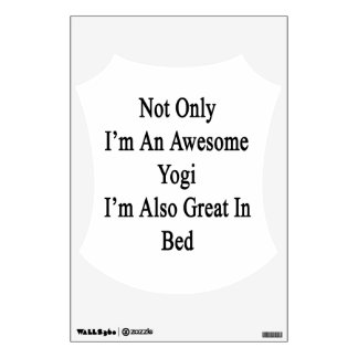 Not Only I'm An Awesome Yogi I'm Also Great In Bed Wall Decal