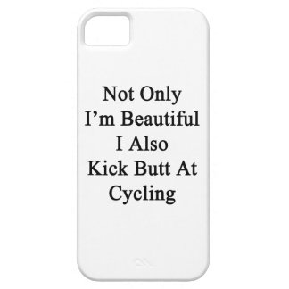 Not Only I'm Beautiful I Also Kick Butt At Cycling iPhone 5 Cases