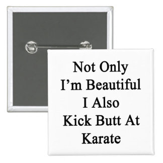 Not Only I'm Beautiful I Also Kick Butt At Karate. 2 Inch Square Button