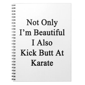 Not Only I'm Beautiful I Also Kick Butt At Karate. Note Book