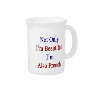 Not Only I'm Beautiful I'm Also French Pitchers