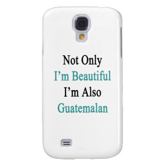Not Only I'm Beautiful I'm Also Guatemalan Galaxy S4 Cases