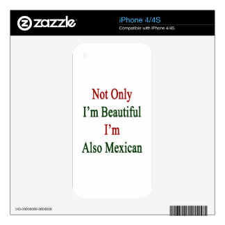 Not Only I'm Beautiful I'm Also Mexican iPhone 4 Skin