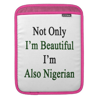 Not Only I'm Beautiful I'm Also Nigerian iPad Sleeves