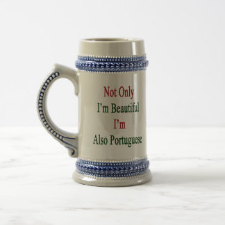 Not Only I'm Beautiful I'm Also Portuguese 18 Oz Beer Stein