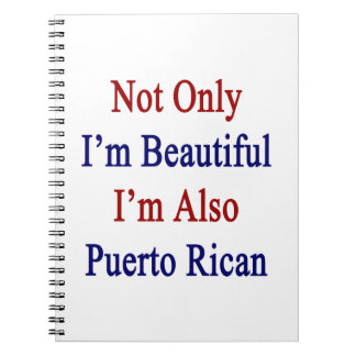 Not Only I'm Beautiful I'm Also Puerto Rican Spiral Note Books