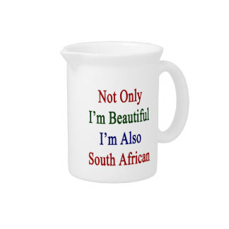 Not Only I'm Beautiful I'm Also South African Drink Pitcher