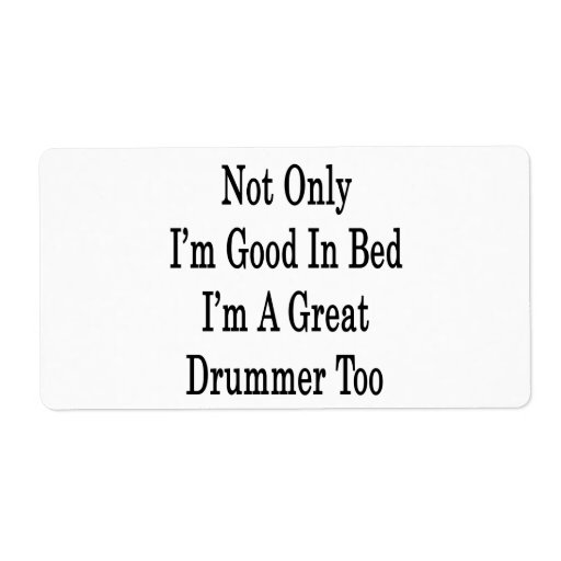 Not Only I'm Good In Bed I'm A Great Drummer Too Shipping Label