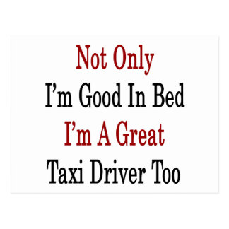 Not Only I'm Good In Bed I'm A Great Taxi Driver T Postcard