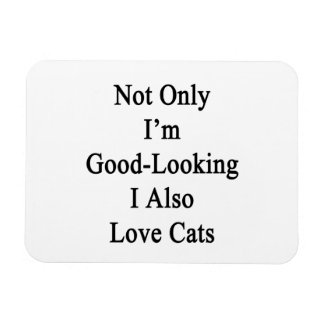 Not Only I'm Good Looking I Also Love Cats Rectangular Photo Magnet