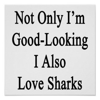 Not Only I'm Good Looking I Also Love Sharks Poster