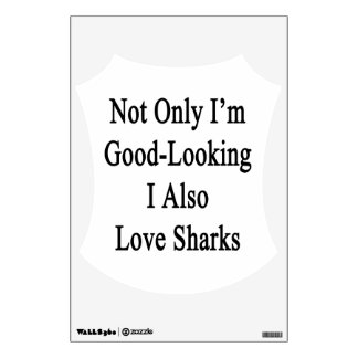 Not Only I'm Good Looking I Also Love Sharks Room Graphic
