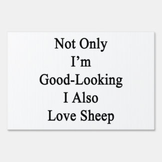 Not Only I'm Good Looking I Also Love Sheep Sign