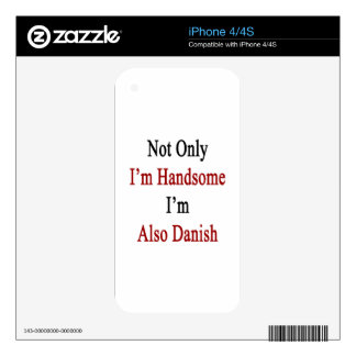 Not Only I'm Handsome I'm Also Danish iPhone 4S Decals