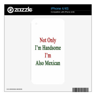 Not Only I'm Handsome I'm Also Mexican Decal For iPhone 4