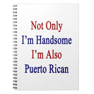 Not Only I'm Handsome I'm Also Puerto Rican Spiral Note Books