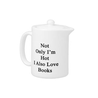 Not Only I'm Hot I Also Love Books Teapot