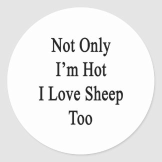 Not Only I'm Hot I Love Sheep Too Stickers