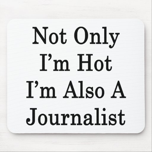 Not Only I'm Hot I'm Also A Journalist Mouse Pad